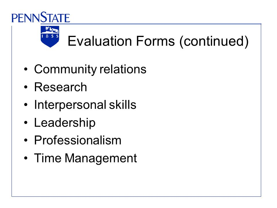 Evaluation Forms (continued) Community relations Research Interpersonal skills Leadership Professionalism Time Management