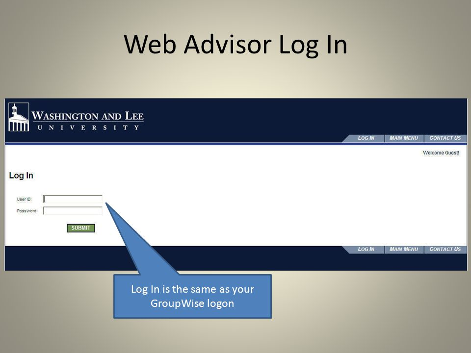 Web Advisor Log In Log In is the same as your GroupWise logon