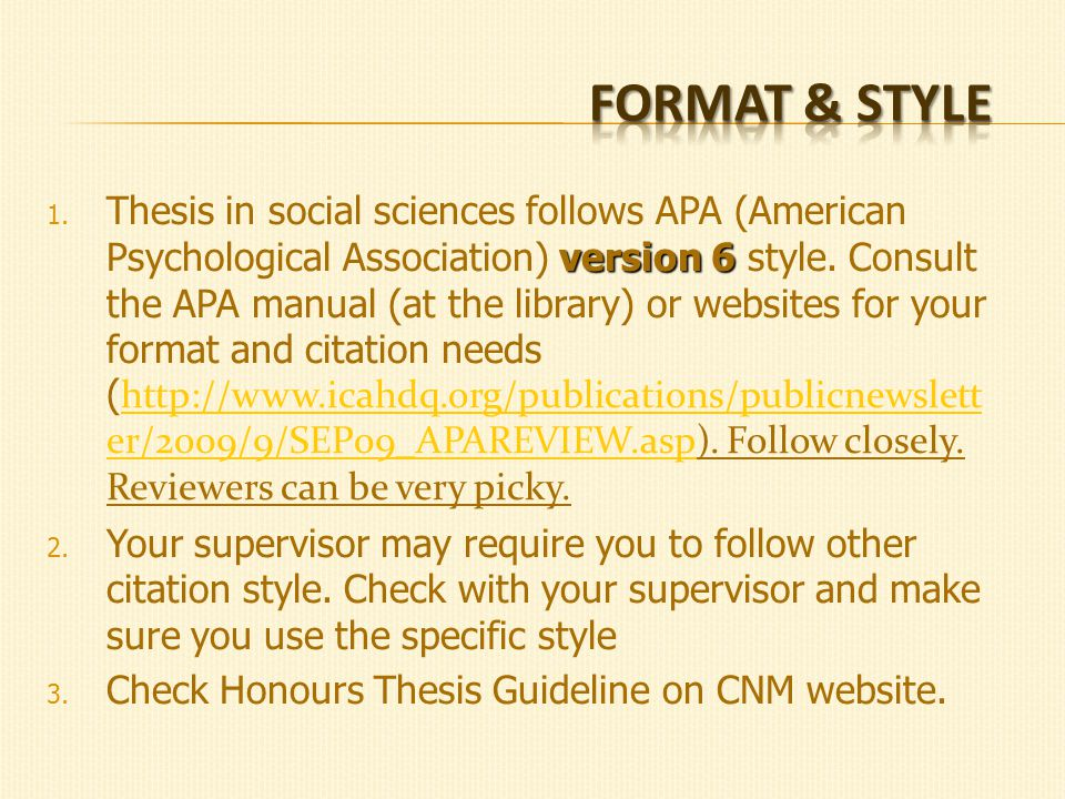 version 6 1. Thesis in social sciences follows APA (American Psychological Association) version 6 style. Consult the APA manual (at the library) or we