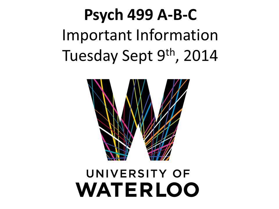 Psych 499 A-B-C Important Information Tuesday Sept 9 th, 2014