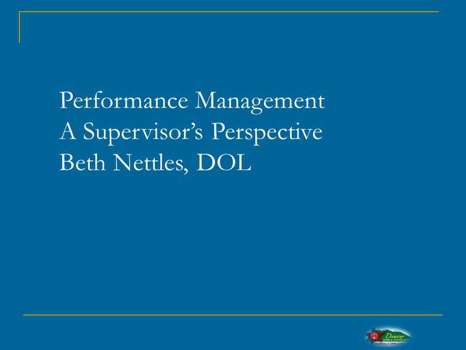 Performance Management A Supervisor's Perspective Beth Nettles, DOL