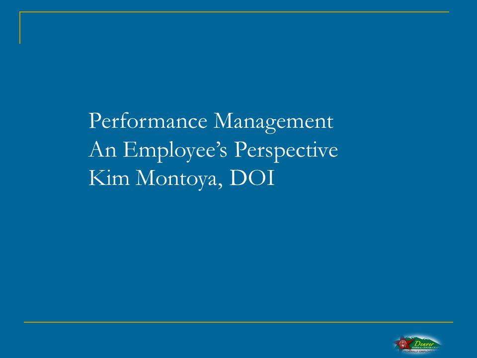 Performance Management An Employee's Perspective Kim Montoya, DOI