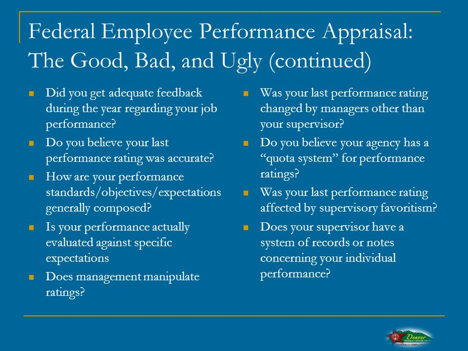Federal Employee Performance Appraisal: The Good, Bad, and Ugly (continued ) Did you get adequate feedback during the year regarding your job performance.