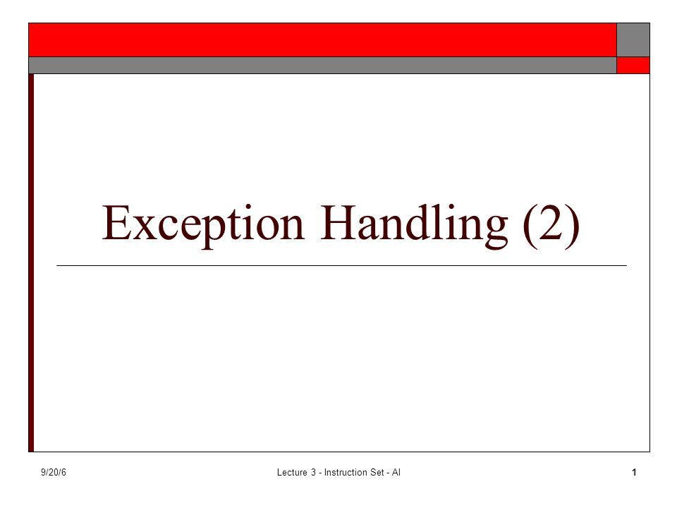 9/20/6Lecture 3 - Instruction Set - Al1 Exception Handling (2)