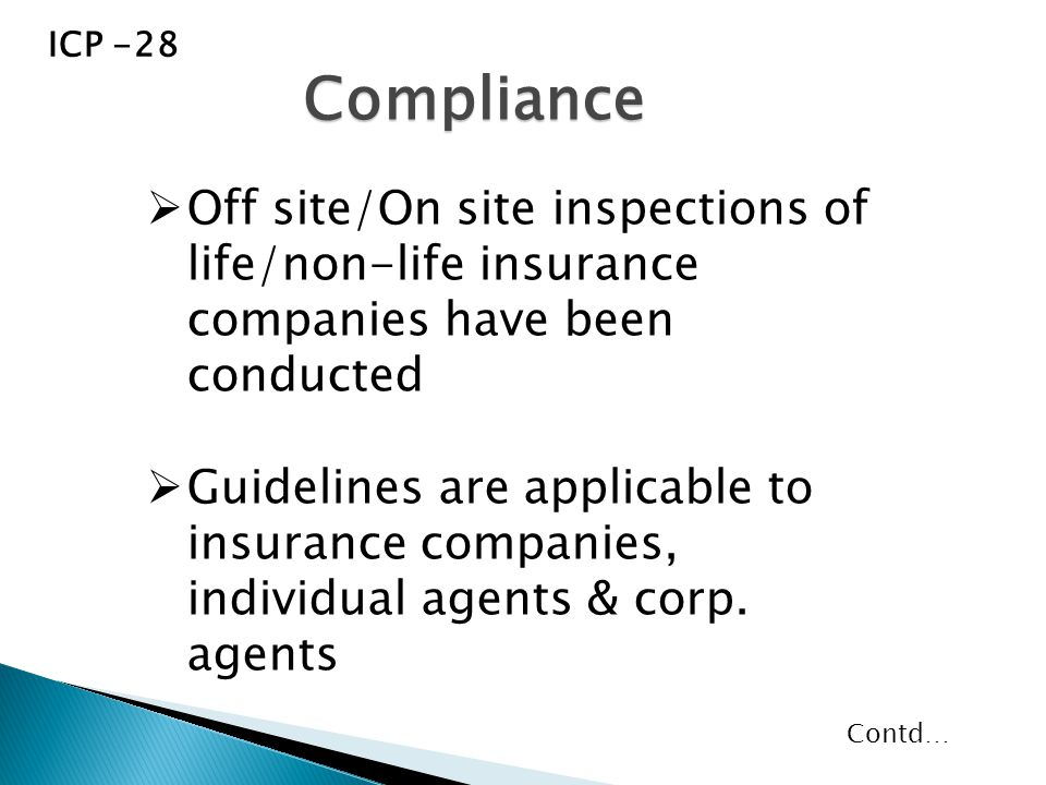  Off site/On site inspections of life/non-life insurance companies have been conducted  Guidelines are applicable to insurance companies, individual agents & corp.
