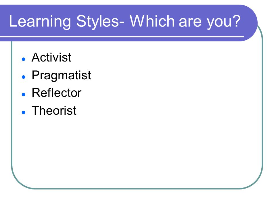 Learning Styles- Which are you Activist Pragmatist Reflector Theorist
