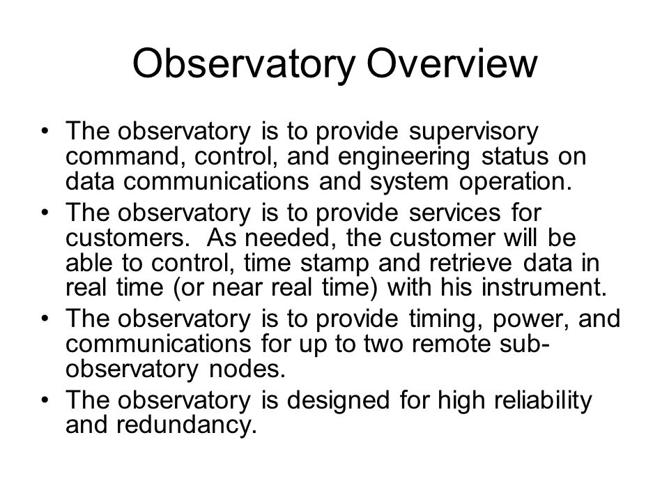 Observatory Overview The observatory is to provide supervisory command, control, and engineering status on data communications and system operation.