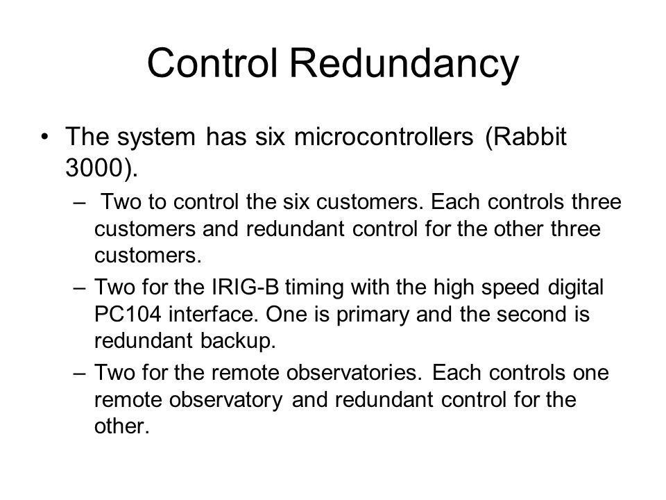 Control Redundancy The system has six microcontrollers (Rabbit 3000).