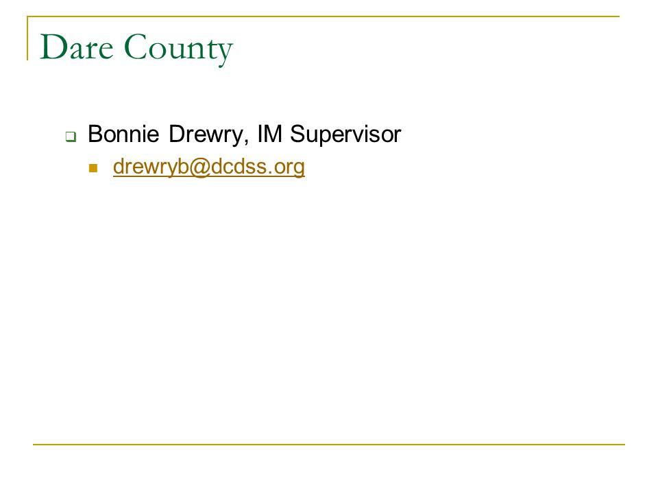 Dare County  Bonnie Drewry, IM Supervisor drewryb@dcdss.org