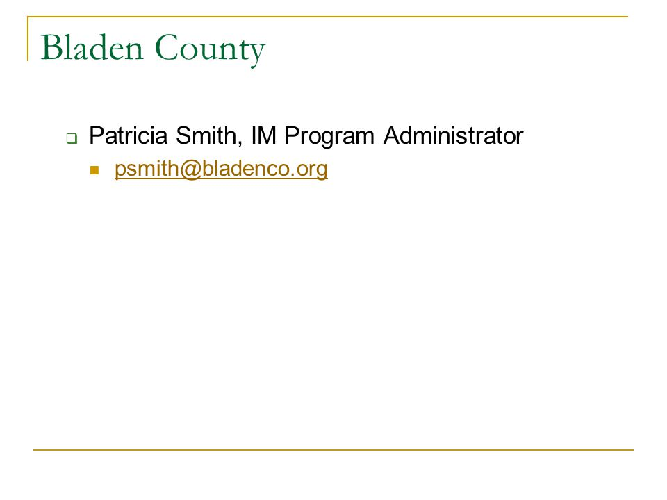 Bladen County  Patricia Smith, IM Program Administrator psmith@bladenco.org