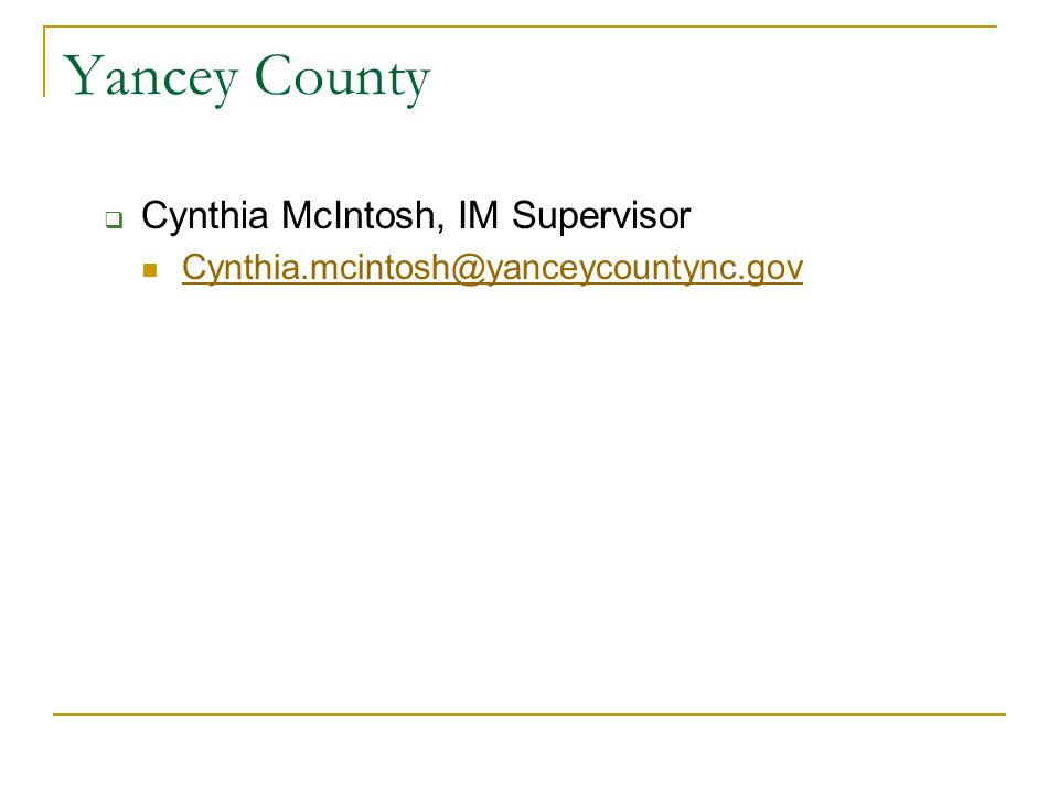 Yancey County  Cynthia McIntosh, IM Supervisor Cynthia.mcintosh@yanceycountync.gov