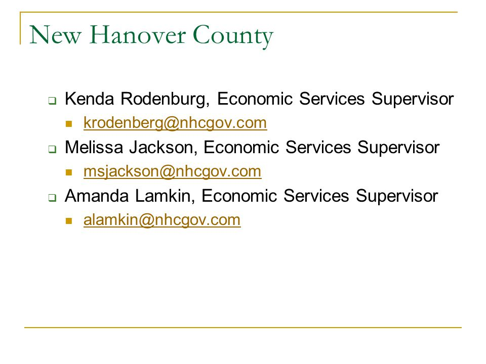 New Hanover County  Kenda Rodenburg, Economic Services Supervisor krodenberg@nhcgov.com  Melissa Jackson, Economic Services Supervisor msjackson@nhc