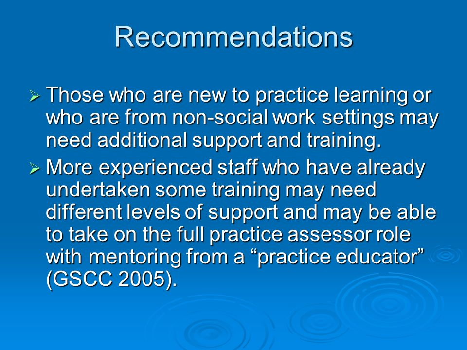 Recommendations  Those who are new to practice learning or who are from non-social work settings may need additional support and training.