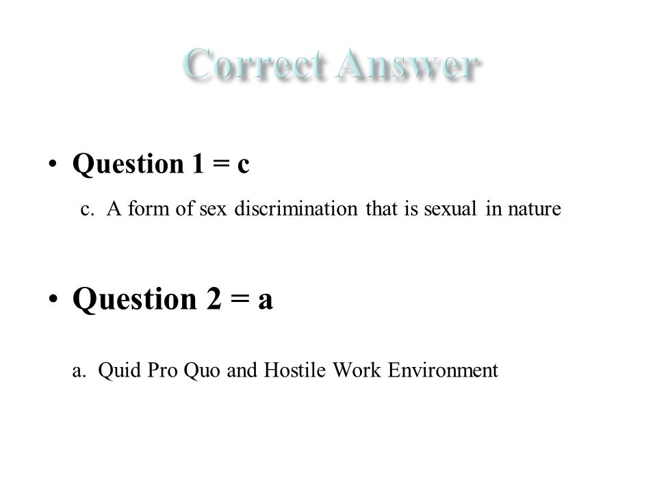 Question 1 = c c. A form of sex discrimination that is sexual in nature Question 2 = a a.
