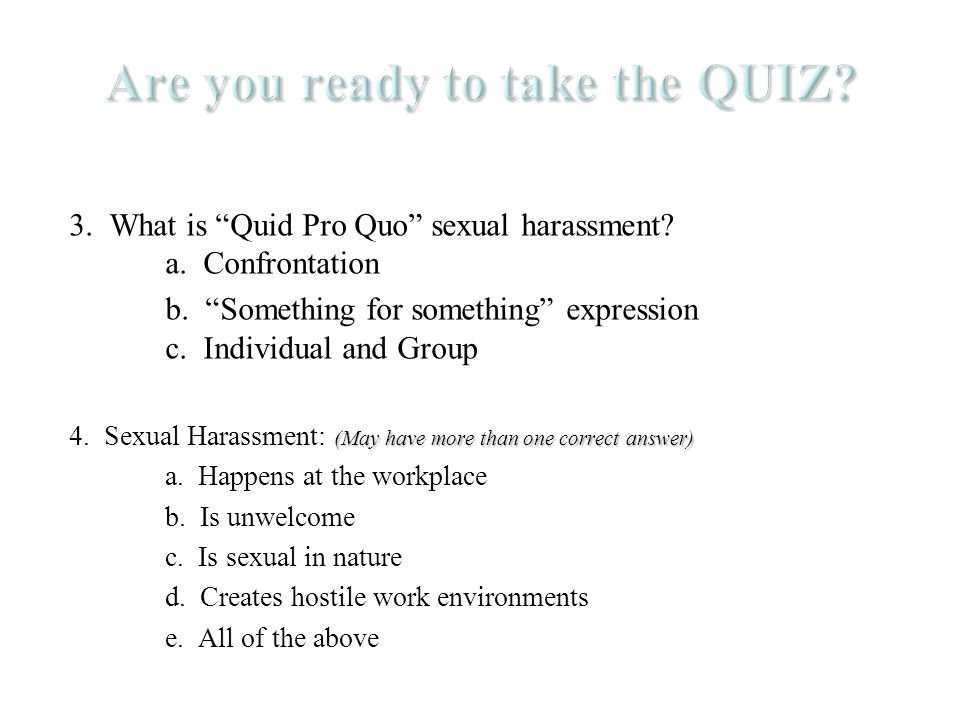 3. What is Quid Pro Quo sexual harassment. a. Confrontation b.
