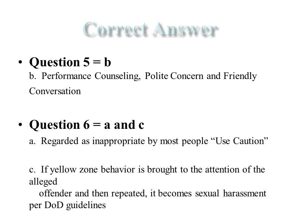 Question 5 = b b.