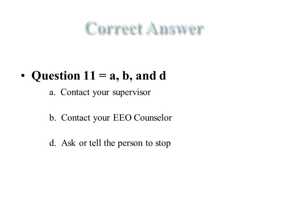 Question 11 = a, b, and d a. Contact your supervisor b.