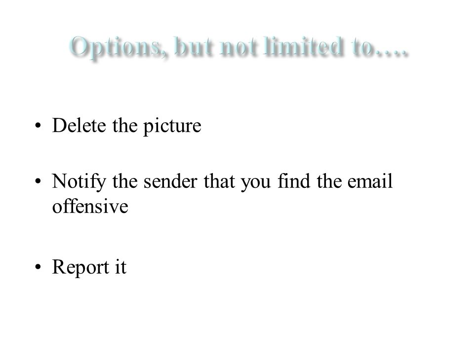 Delete the picture Notify the sender that you find the email offensive Report it