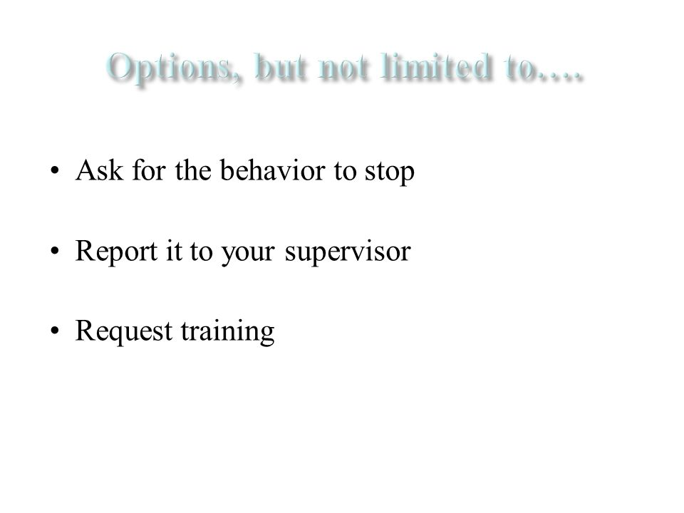 Ask for the behavior to stop Report it to your supervisor Request training