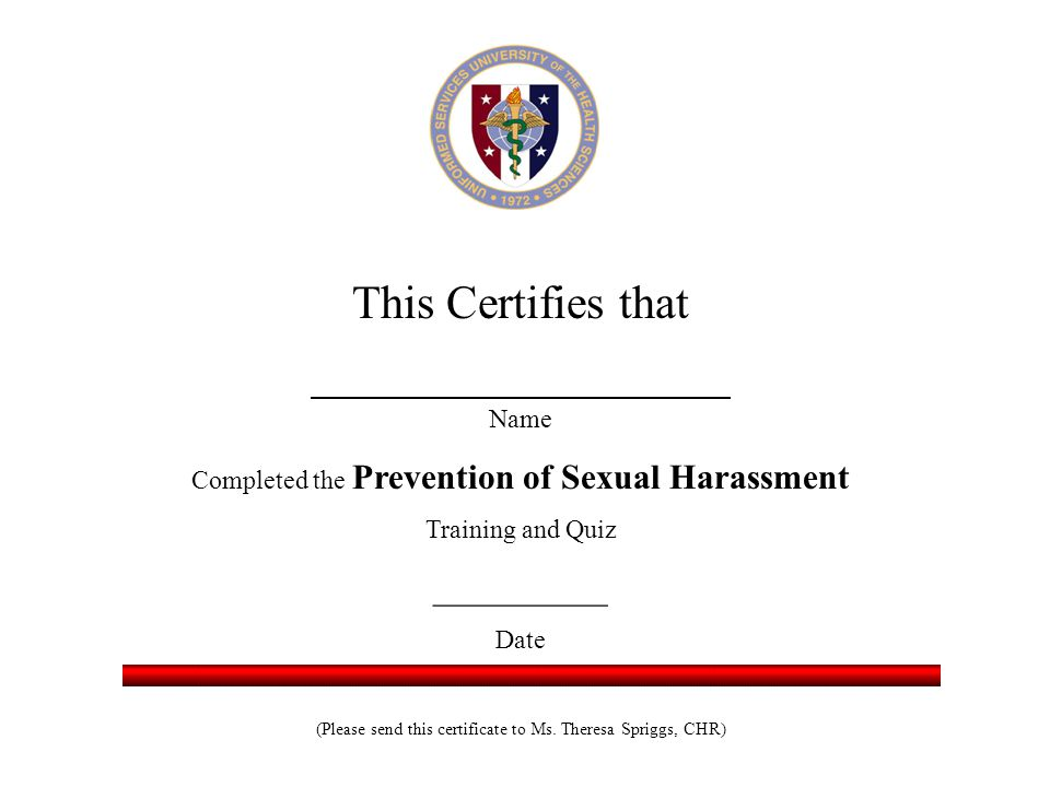 This Certifies that Name Completed the Prevention of Sexual Harassment Training and Quiz __________ Date (Please send this certificate to Ms.