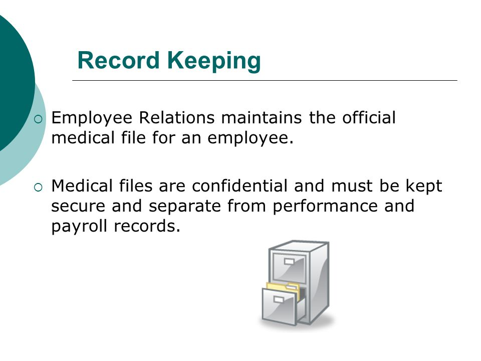 Record Keeping  Employee Relations maintains the official medical file for an employee.  Medical files are confidential and must be kept secure and