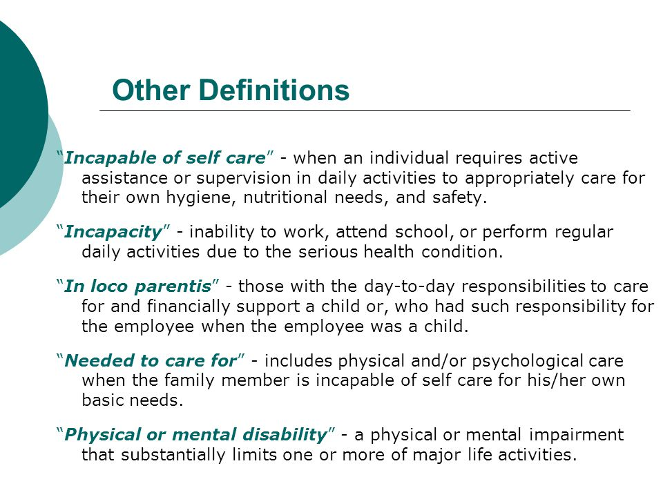 """Other Definitions """"Incapable of self care"""" - when an individual requires active assistance or supervision in daily activities to appropriately care fo"""