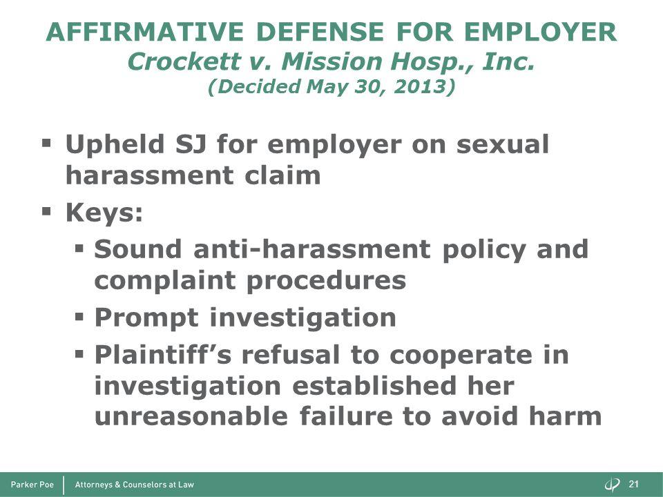 AFFIRMATIVE DEFENSE FOR EMPLOYER Crockett v. Mission Hosp., Inc. (Decided May 30, 2013)  Upheld SJ for employer on sexual harassment claim  Keys: 