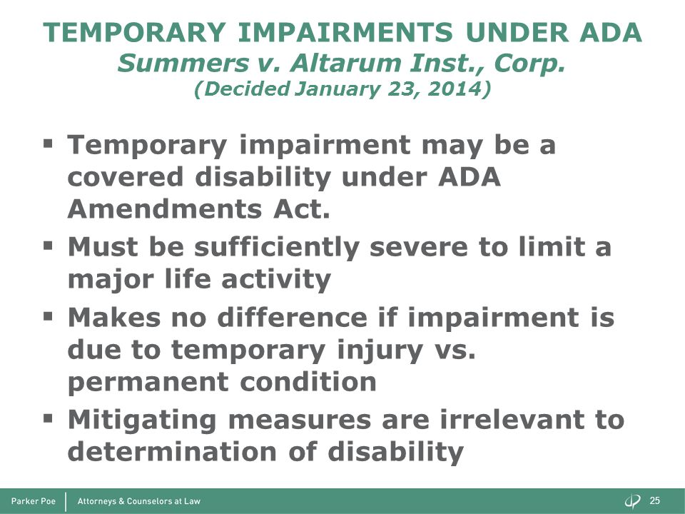 TEMPORARY IMPAIRMENTS UNDER ADA Summers v. Altarum Inst., Corp. (Decided January 23, 2014)  Temporary impairment may be a covered disability under AD