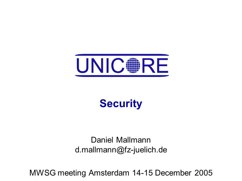 Security Daniel Mallmann d.mallmann@fz-juelich.de MWSG meeting Amsterdam 14-15 December 2005