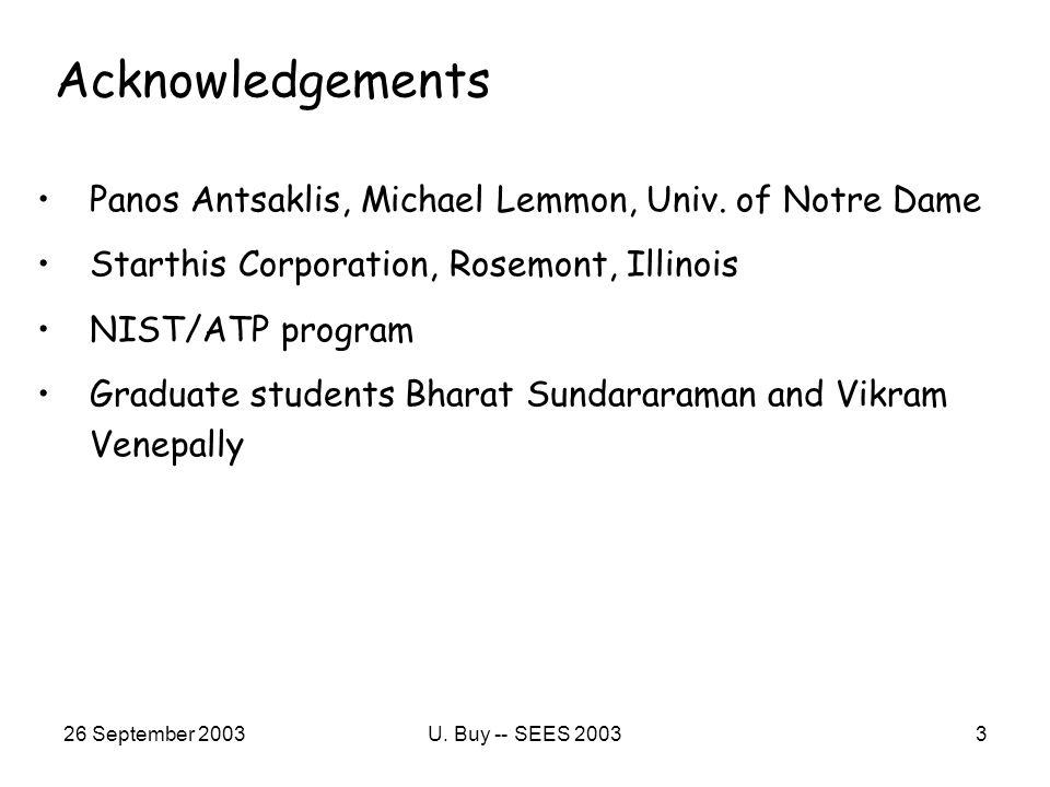 26 September 2003U. Buy -- SEES 20033 Acknowledgements Panos Antsaklis, Michael Lemmon, Univ.