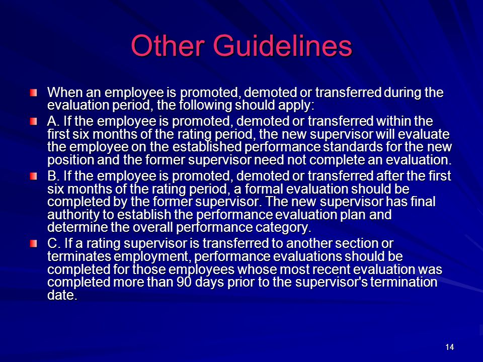 14 Other Guidelines When an employee is promoted, demoted or transferred during the evaluation period, the following should apply: A.