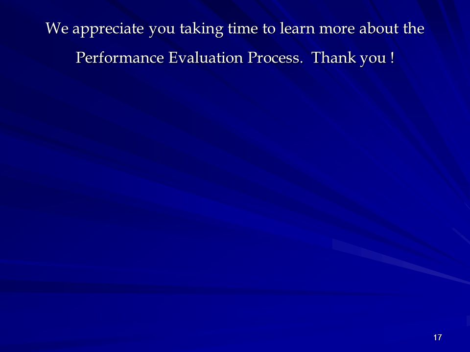 17 We appreciate you taking time to learn more about the Performance Evaluation Process.