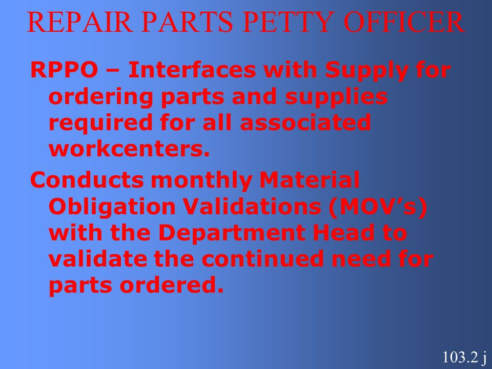 REPAIR PARTS PETTY OFFICER RPPO – Interfaces with Supply for ordering parts and supplies required for all associated workcenters. Conducts monthly Mat