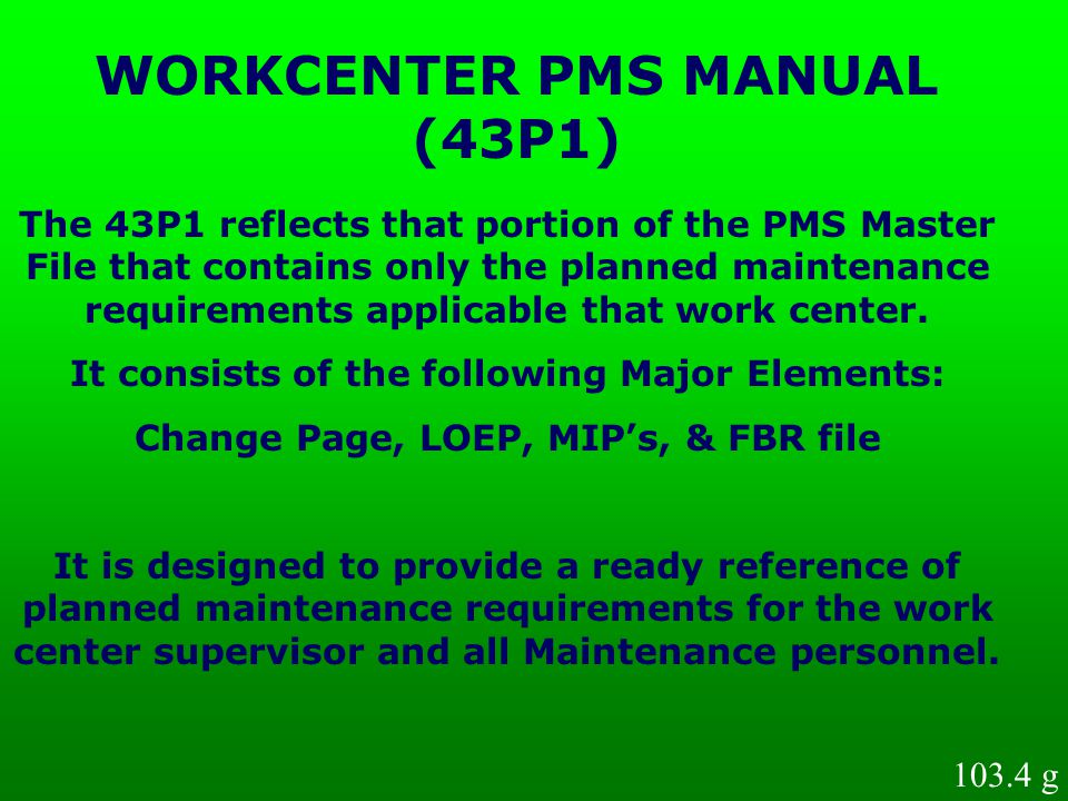 The 43P1 reflects that portion of the PMS Master File that contains only the planned maintenance requirements applicable that work center. It consists