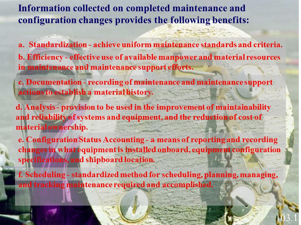 a. Standardization - achieve uniform maintenance standards and criteria. b. Efficiency - effective use of available manpower and material resources in