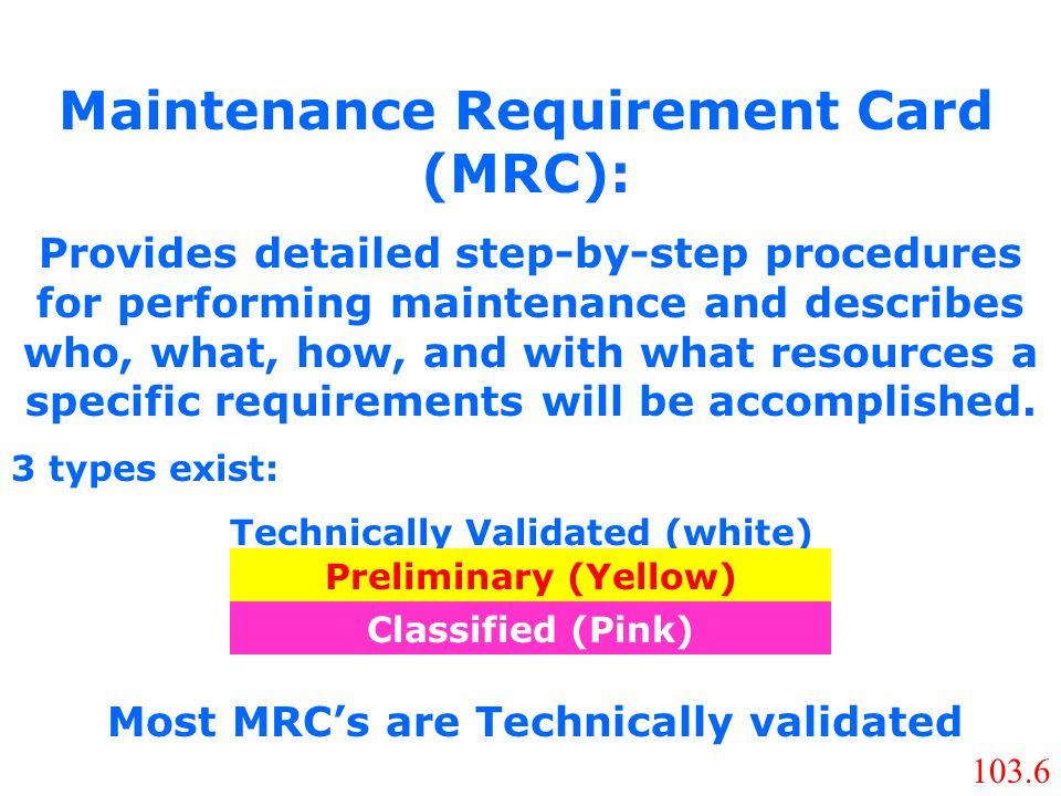Provides detailed step-by-step procedures for performing maintenance and describes who, what, how, and with what resources a specific requirements wil