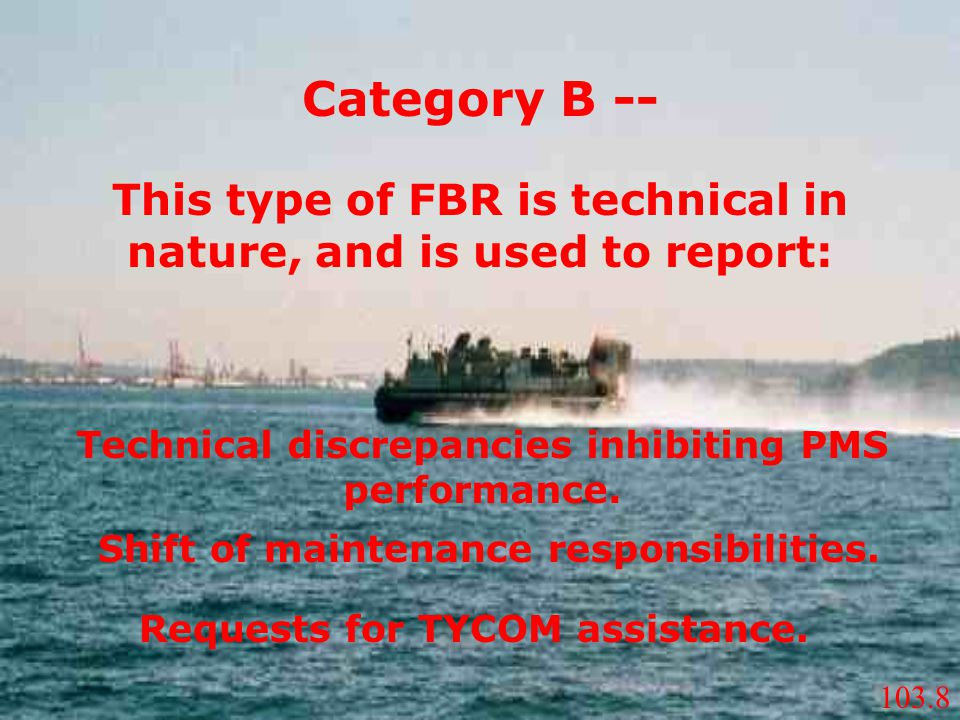 This type of FBR is technical in nature, and is used to report: Technical discrepancies inhibiting PMS performance. Shift of maintenance responsibilit