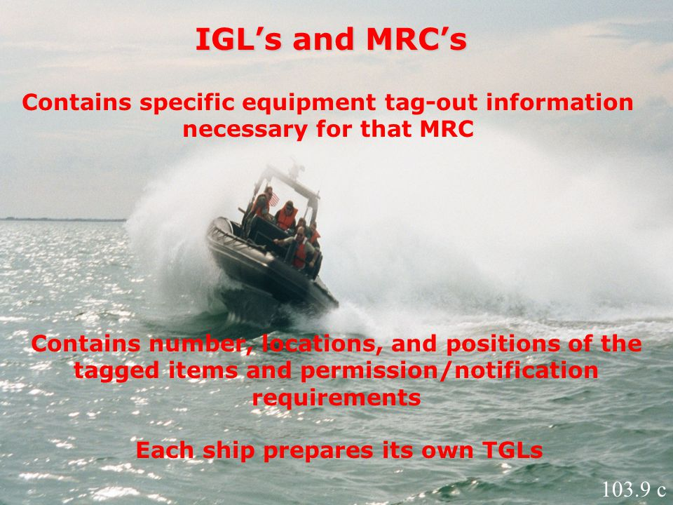 IGL's and MRC's Contains specific equipment tag-out information necessary for that MRC Contains number, locations, and positions of the tagged items a