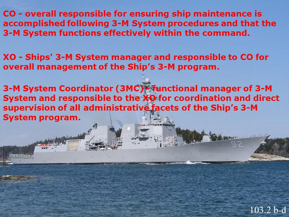 CO - overall responsible for ensuring ship maintenance is accomplished following 3-M System procedures and that the 3-M System functions effectively w