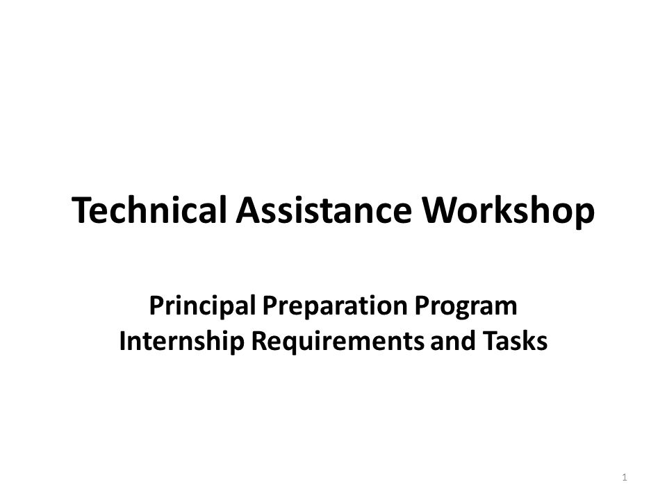 Technical Assistance Workshop Principal Preparation Program Internship Requirements and Tasks 1