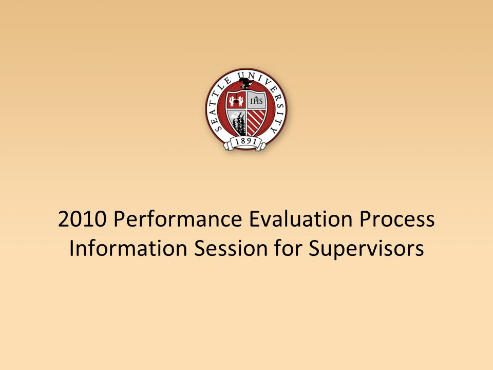 2010 Performance Evaluation Process Information Session for Supervisors