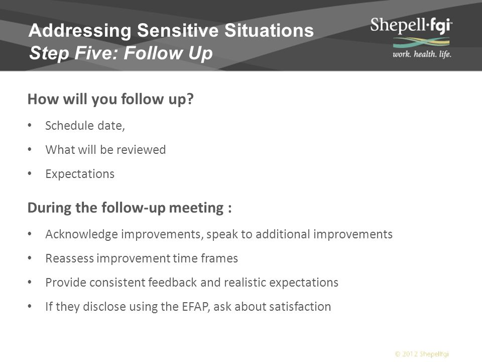 Addressing Sensitive Situations Step Five: Follow Up How will you follow up.
