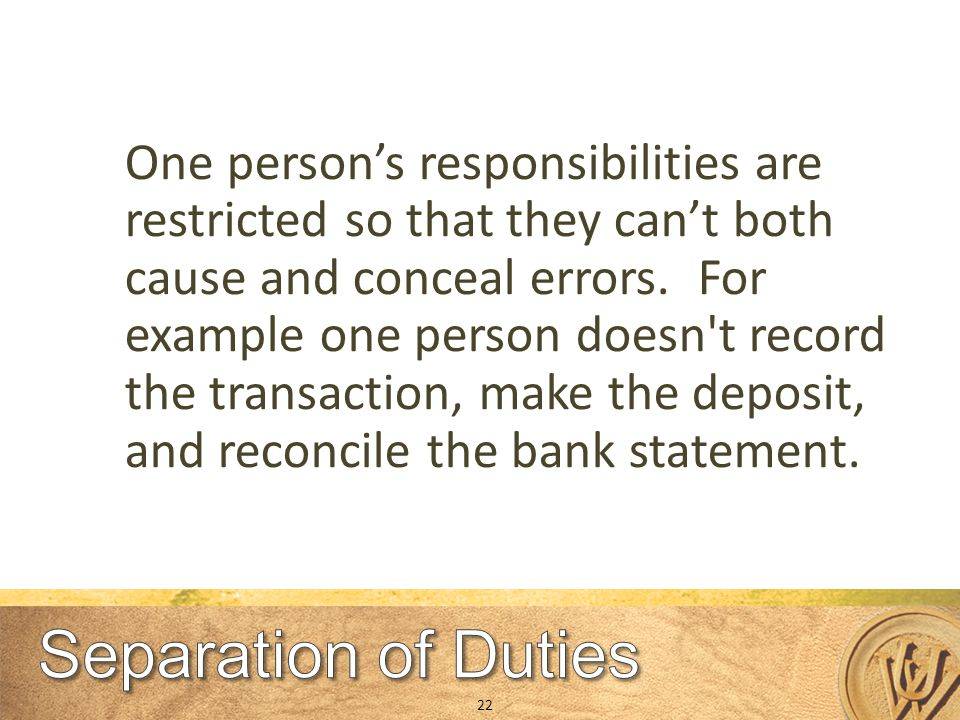 One person's responsibilities are restricted so that they can't both cause and conceal errors.
