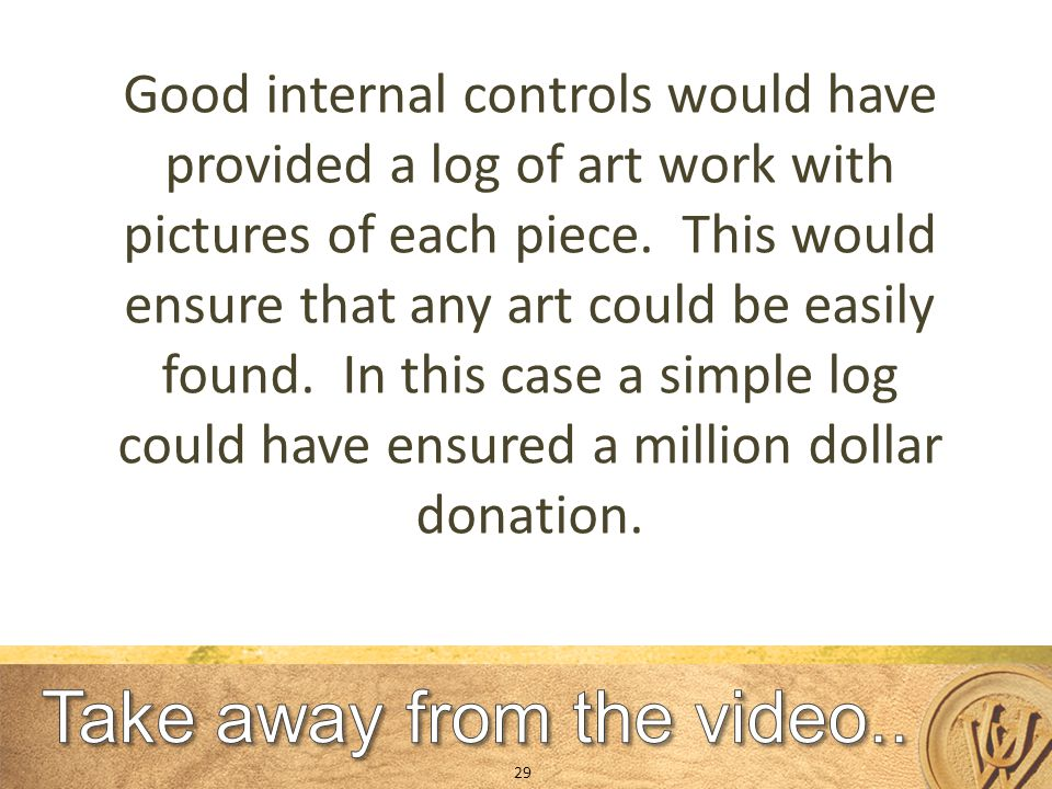 Good internal controls would have provided a log of art work with pictures of each piece.