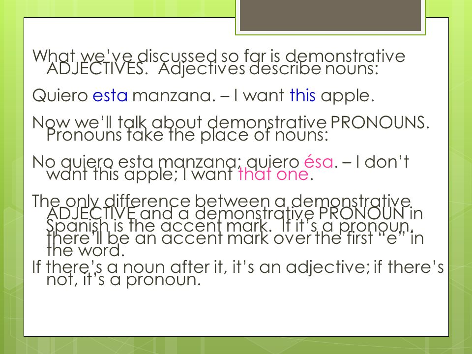 What we've discussed so far is demonstrative ADJECTIVES.