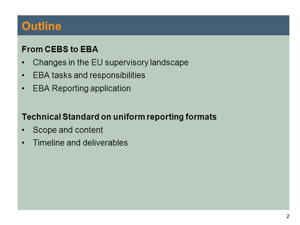 222 Outline From CEBS to EBA Changes in the EU supervisory landscape EBA tasks and responsibilities EBA Reporting application Technical Standard on uniform reporting formats Scope and content Timeline and deliverables