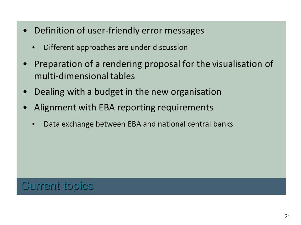 21 Current topics Definition of user-friendly error messages Different approaches are under discussion Preparation of a rendering proposal for the vis