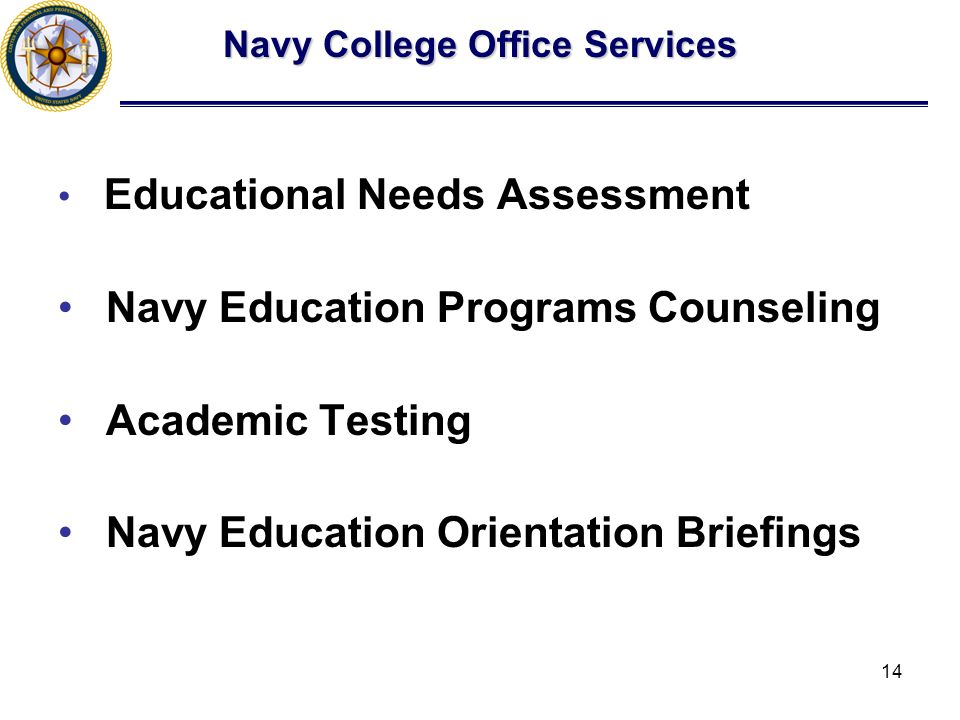 14 Navy College Office Services Educational Needs Assessment Navy Education Programs Counseling Academic Testing Navy Education Orientation Briefings
