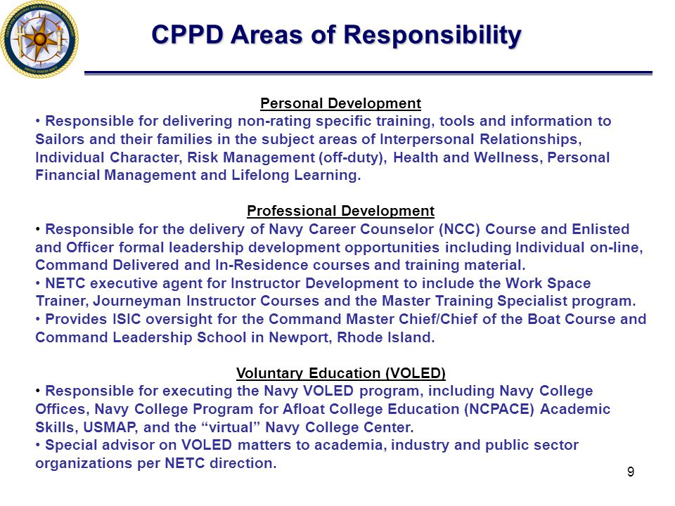 9 Personal Development Responsible for delivering non-rating specific training, tools and information to Sailors and their families in the subject areas of Interpersonal Relationships, Individual Character, Risk Management (off-duty), Health and Wellness, Personal Financial Management and Lifelong Learning.