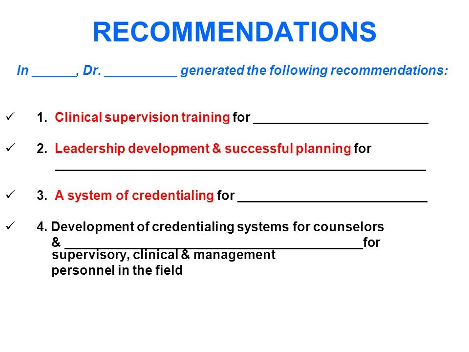 RECOMMENDATIONS In ______, Dr. __________ generated the following recommendations: 1.